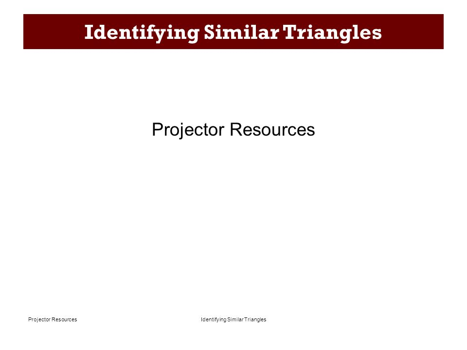 Identifying Similar TrianglesProjector Resources Identifying Similar Triangles Projector Resources