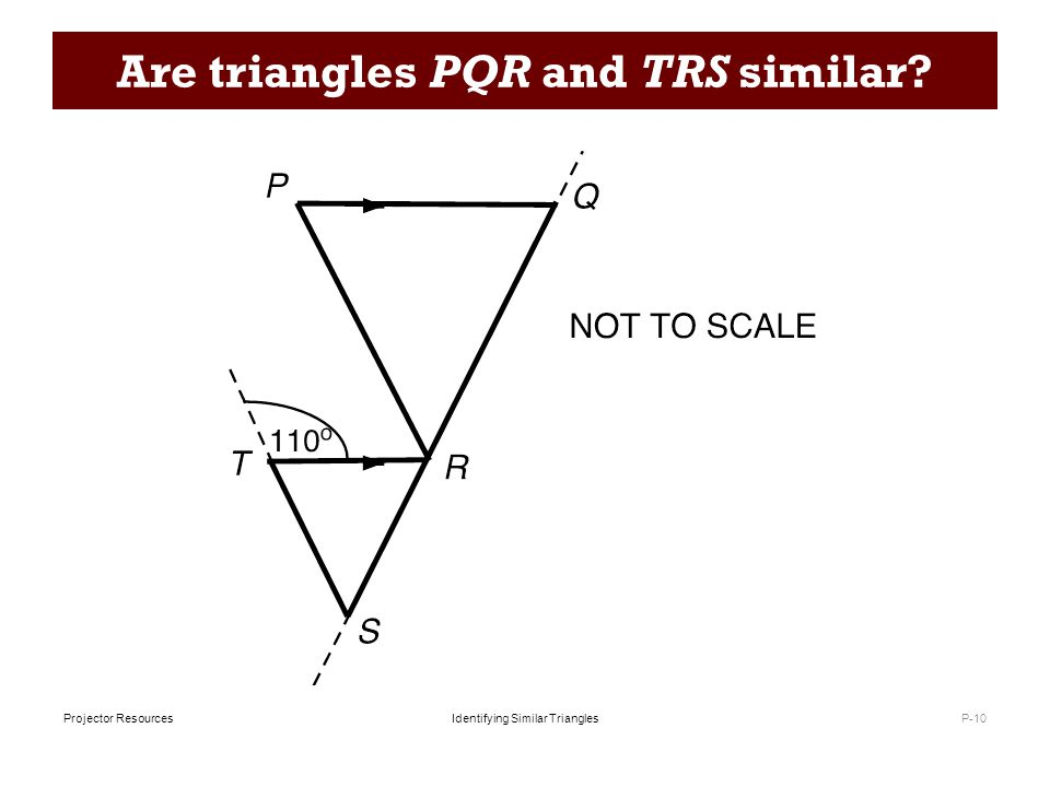Identifying Similar TrianglesProjector Resources Are triangles PQR and TRS similar? P-10
