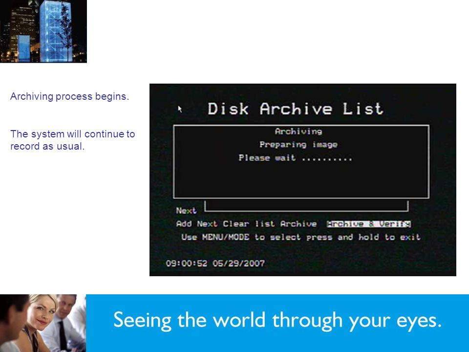 Archiving process begins. The system will continue to record as usual. Archive and Verify