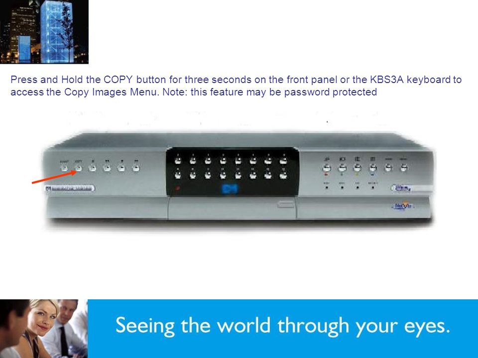 Press and Hold the COPY button for three seconds on the front panel or the KBS3A keyboard to access the Copy Images Menu.
