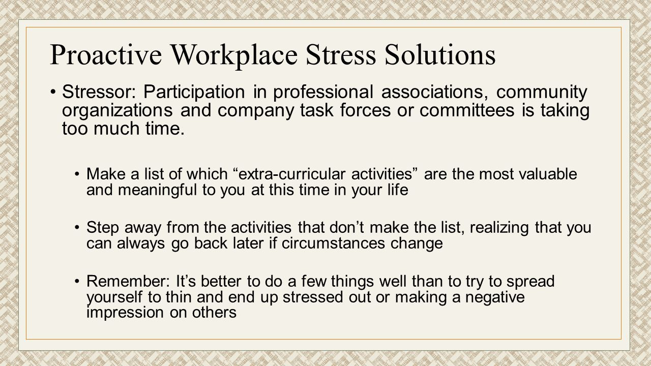 Proactive Workplace Stress Solutions Stressor: Participation in professional associations, community organizations and company task forces or committe