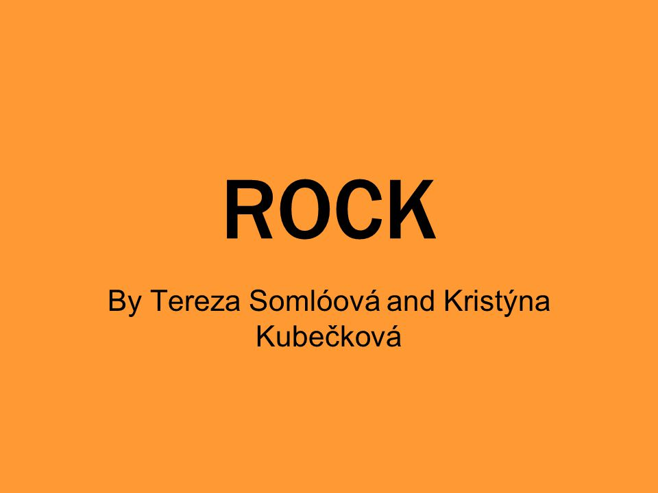 ROCK By Tereza Somlóová and Kristýna Kubečková