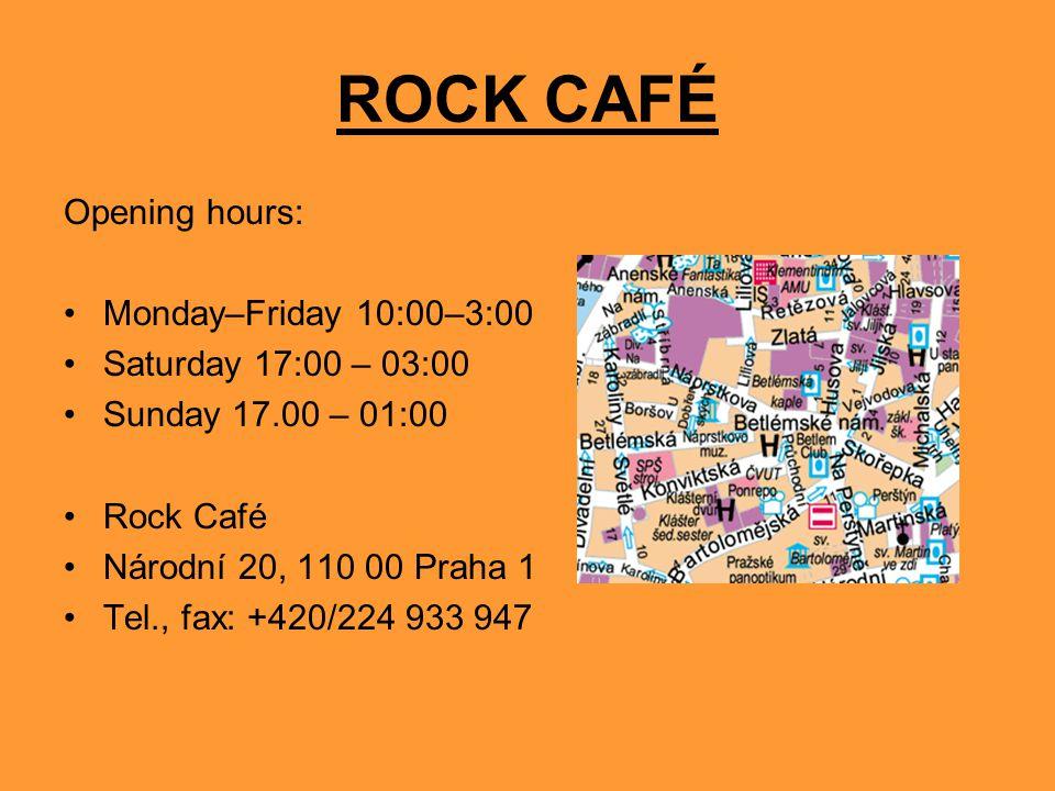 ROCK CAFÉ Opening hours: Monday–Friday 10:00–3:00 Saturday 17:00 – 03:00 Sunday 17.00 – 01:00 Rock Café Národní 20, 110 00 Praha 1 Tel., fax: +420/224 933 947