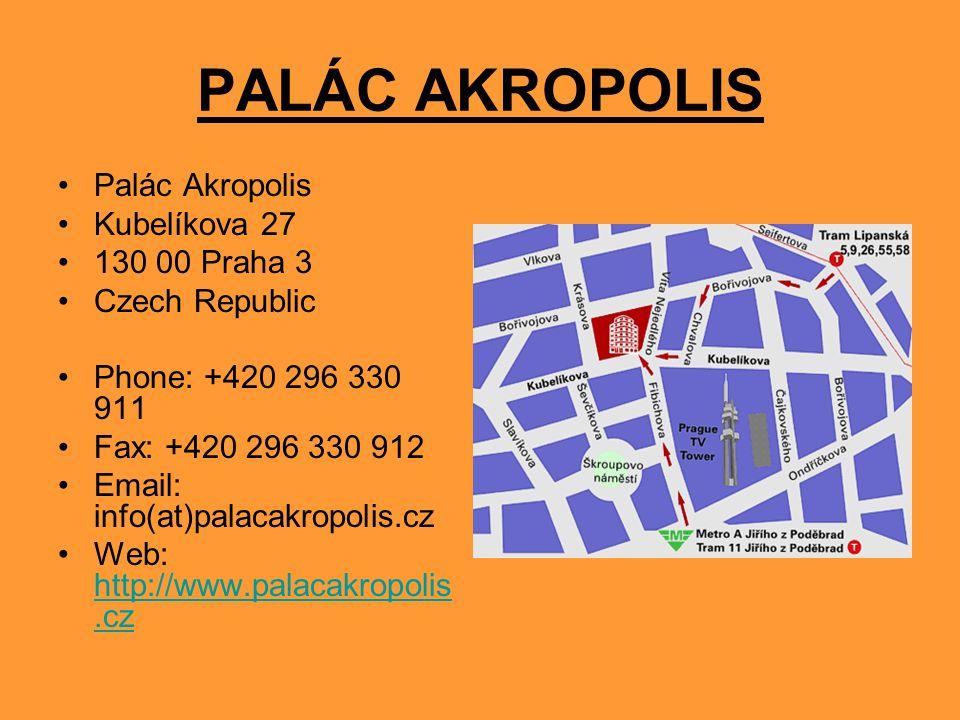 PALÁC AKROPOLIS Palác Akropolis Kubelíkova 27 130 00 Praha 3 Czech Republic Phone: +420 296 330 911 Fax: +420 296 330 912 Email: info(at)palacakropolis.cz Web: http://www.palacakropolis.cz http://www.palacakropolis.cz