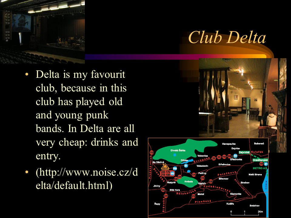 Club Delta Delta is my favourit club, because in this club has played old and young punk bands.