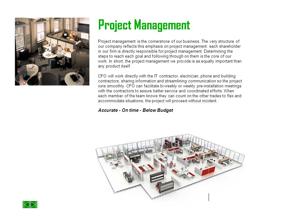 Project Management Project management is the cornerstone of our business. The very structure of our company reflects this emphasis on project manageme