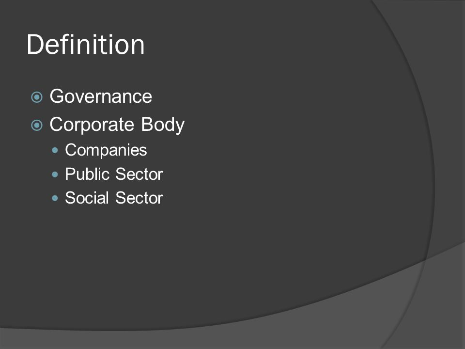 Definition  Governance  Corporate Body Companies Public Sector Social Sector