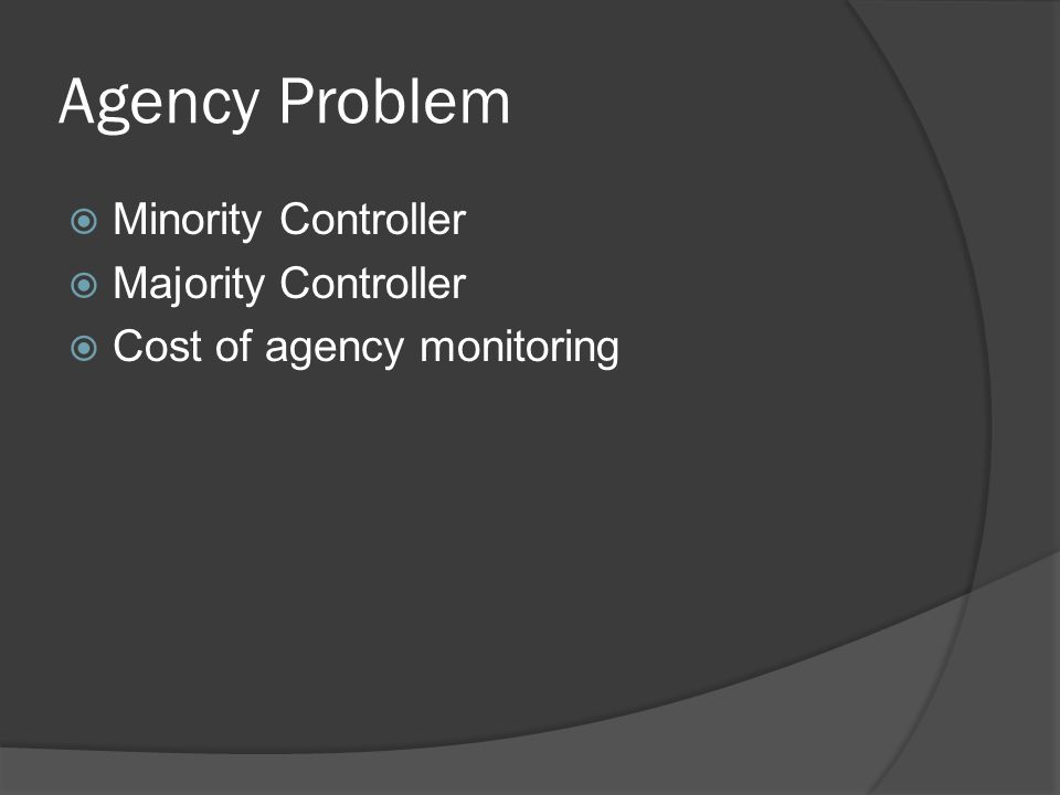 Agency Problem  Minority Controller  Majority Controller  Cost of agency monitoring