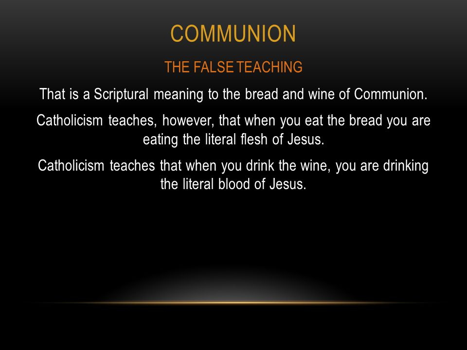 COMMUNION That is a Scriptural meaning to the bread and wine of Communion.
