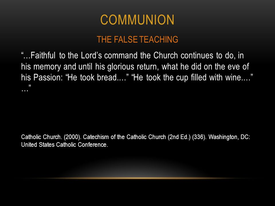 COMMUNION …Faithful to the Lord's command the Church continues to do, in his memory and until his glorious return, what he did on the eve of his Passion: He took bread.… He took the cup filled with wine.… … Catholic Church.