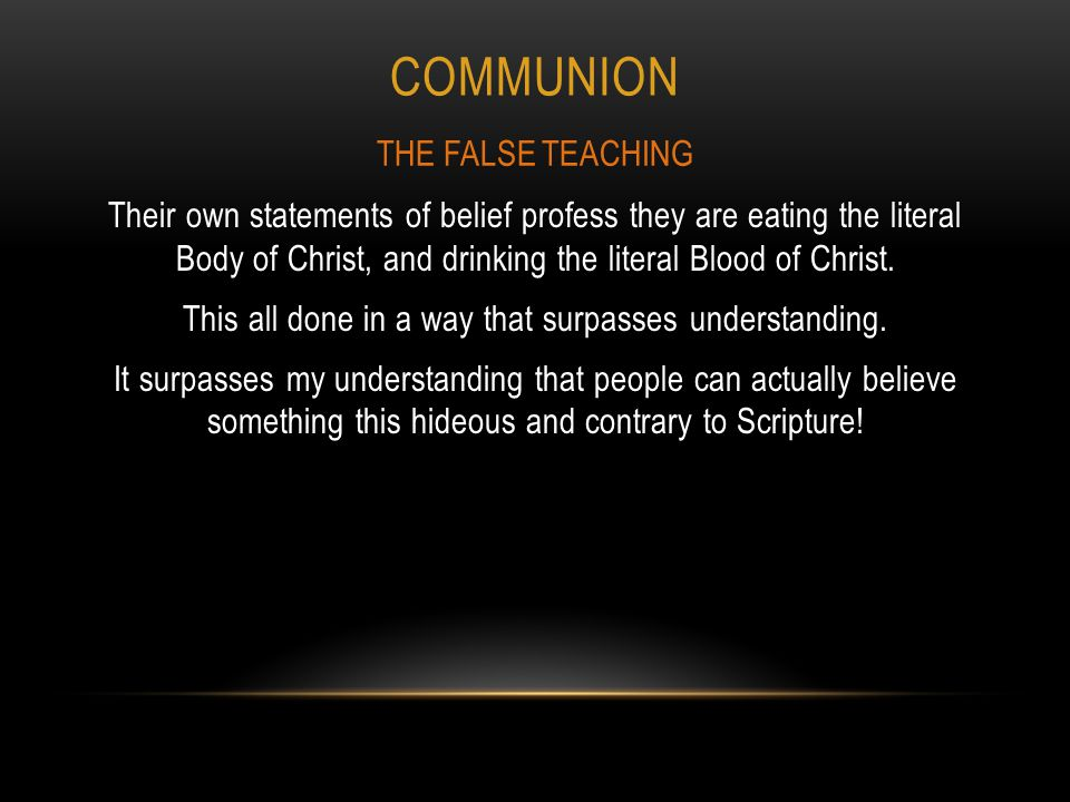 COMMUNION Their own statements of belief profess they are eating the literal Body of Christ, and drinking the literal Blood of Christ.