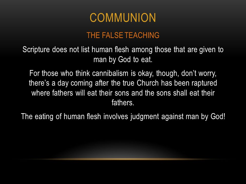 COMMUNION Scripture does not list human flesh among those that are given to man by God to eat.