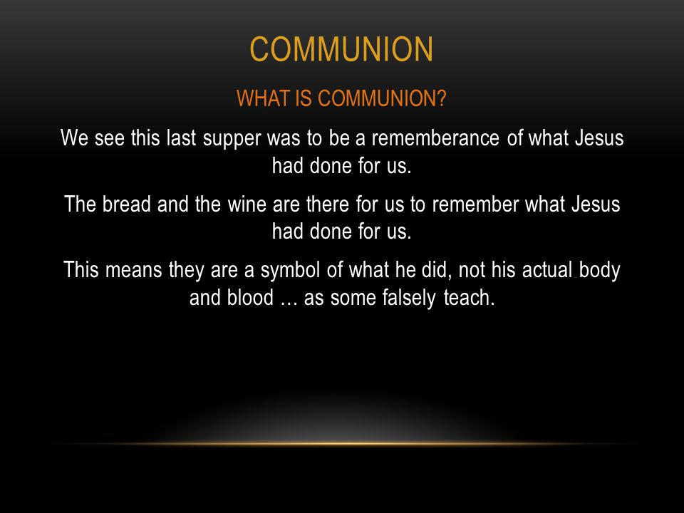 COMMUNION We see this last supper was to be a rememberance of what Jesus had done for us.