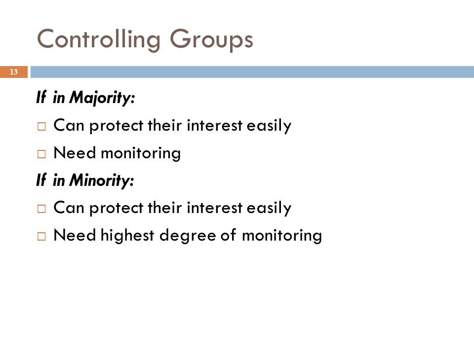 Controlling Groups 13 If in Majority:  Can protect their interest easily  Need monitoring If in Minority:  Can protect their interest easily  Need