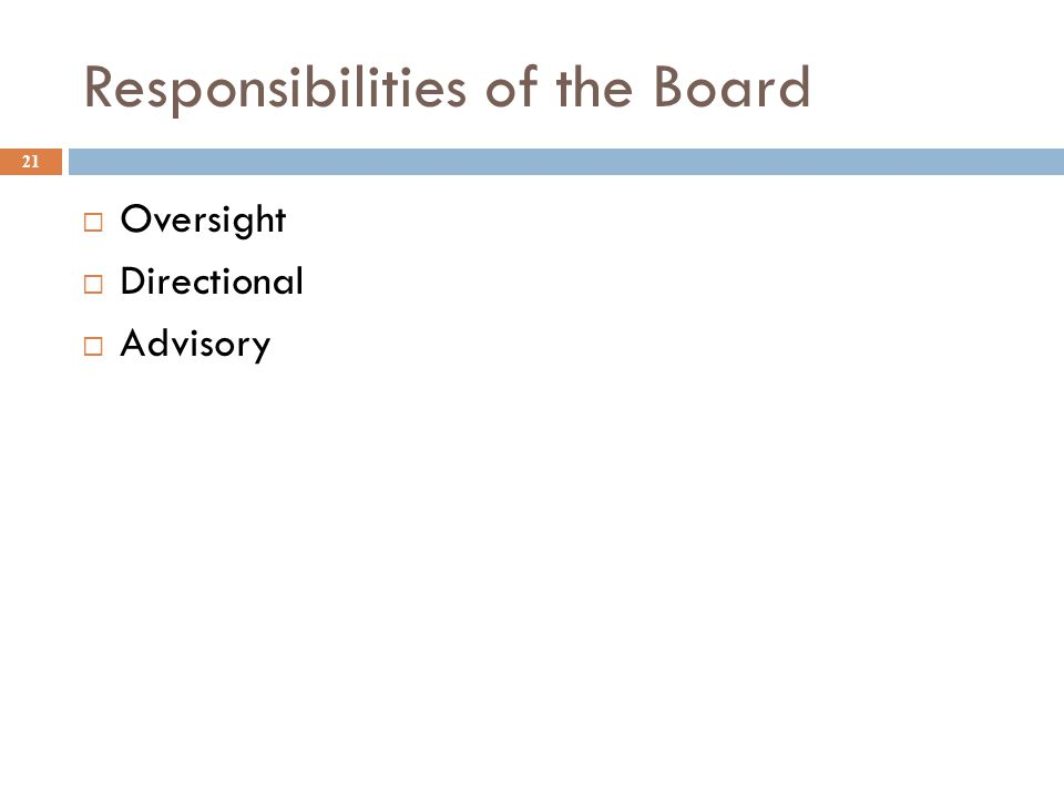 Responsibilities of the Board 21  Oversight  Directional  Advisory