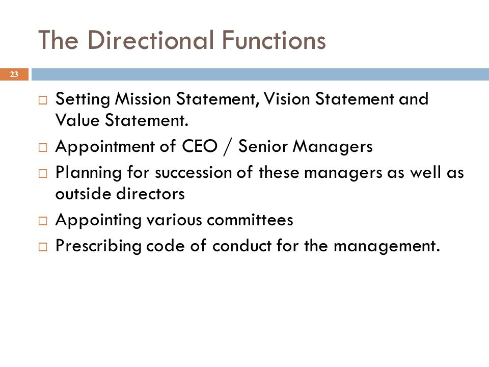The Directional Functions 23  Setting Mission Statement, Vision Statement and Value Statement.  Appointment of CEO / Senior Managers  Planning for