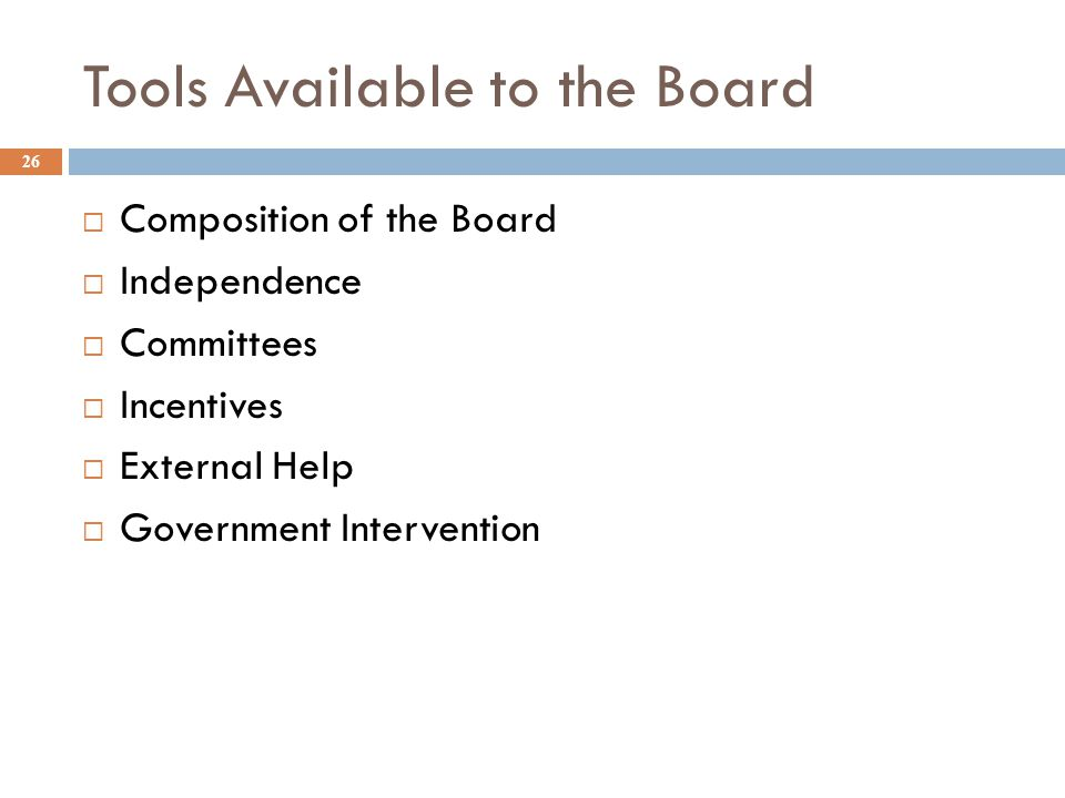 Tools Available to the Board 26  Composition of the Board  Independence  Committees  Incentives  External Help  Government Intervention