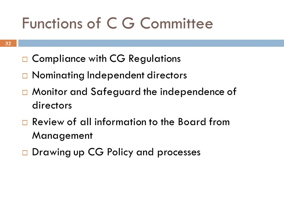 Functions of C G Committee 32  Compliance with CG Regulations  Nominating Independent directors  Monitor and Safeguard the independence of director