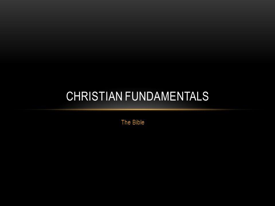 The Bible CHRISTIAN FUNDAMENTALS