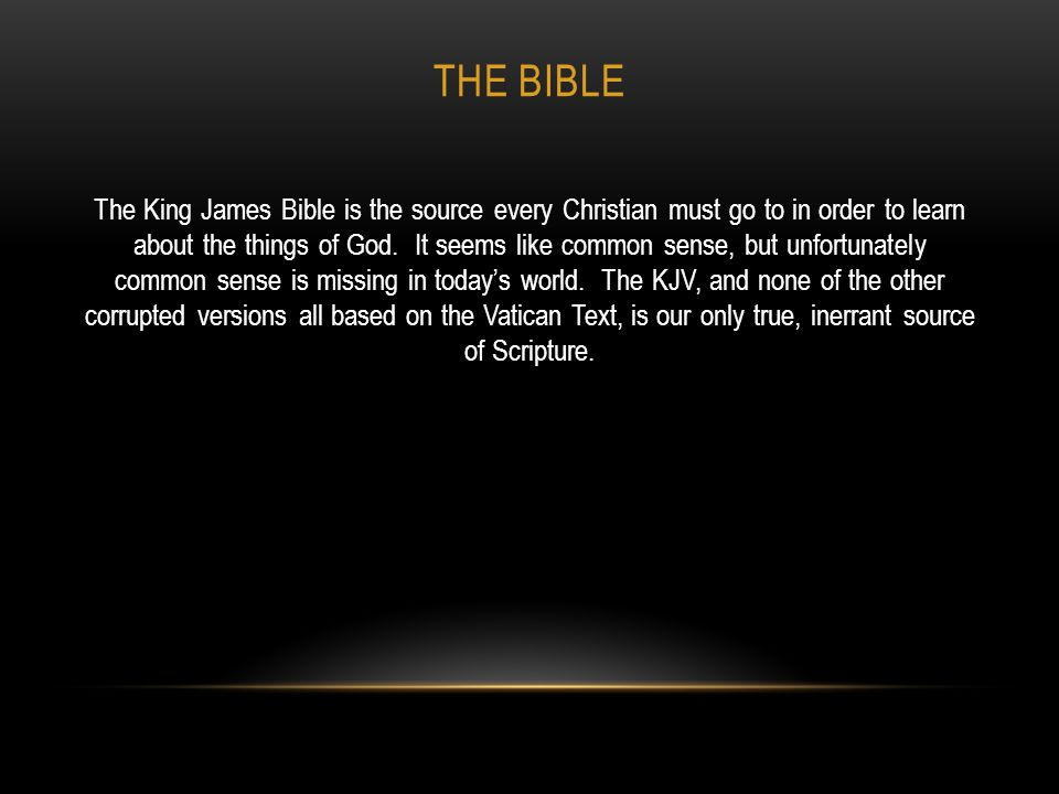 THE BIBLE Our King James Bible is the word of God.