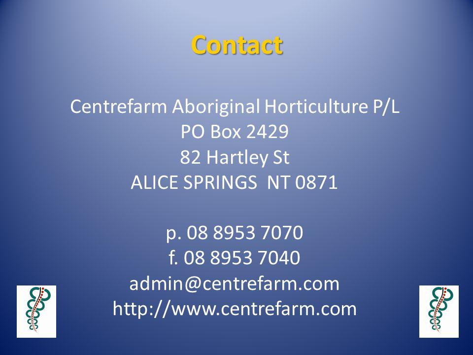 Contact Centrefarm Aboriginal Horticulture P/L PO Box 2429 82 Hartley St ALICE SPRINGS NT 0871 p.