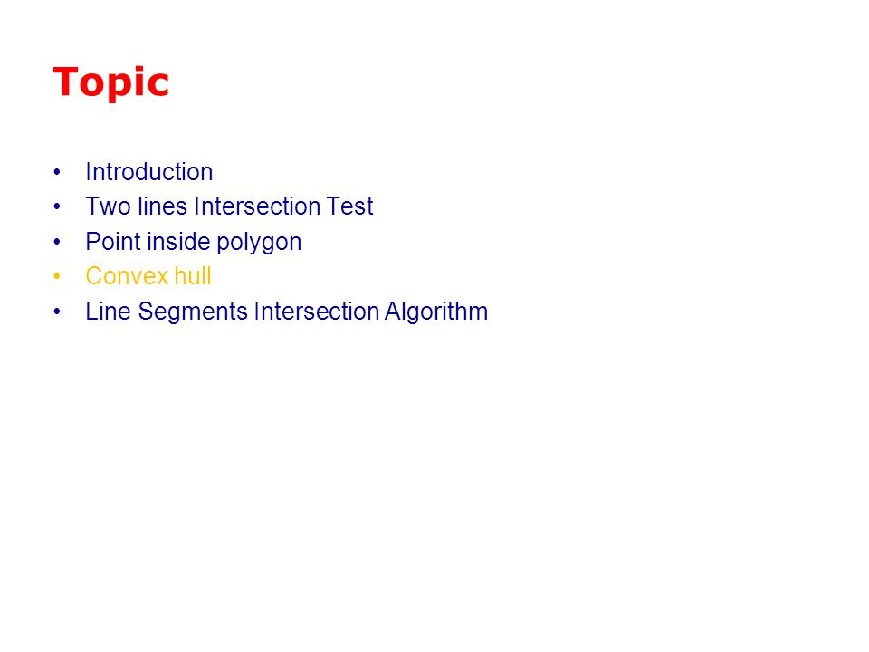 Topic Introduction Two lines Intersection Test Point inside polygon Convex hull Line Segments Intersection Algorithm