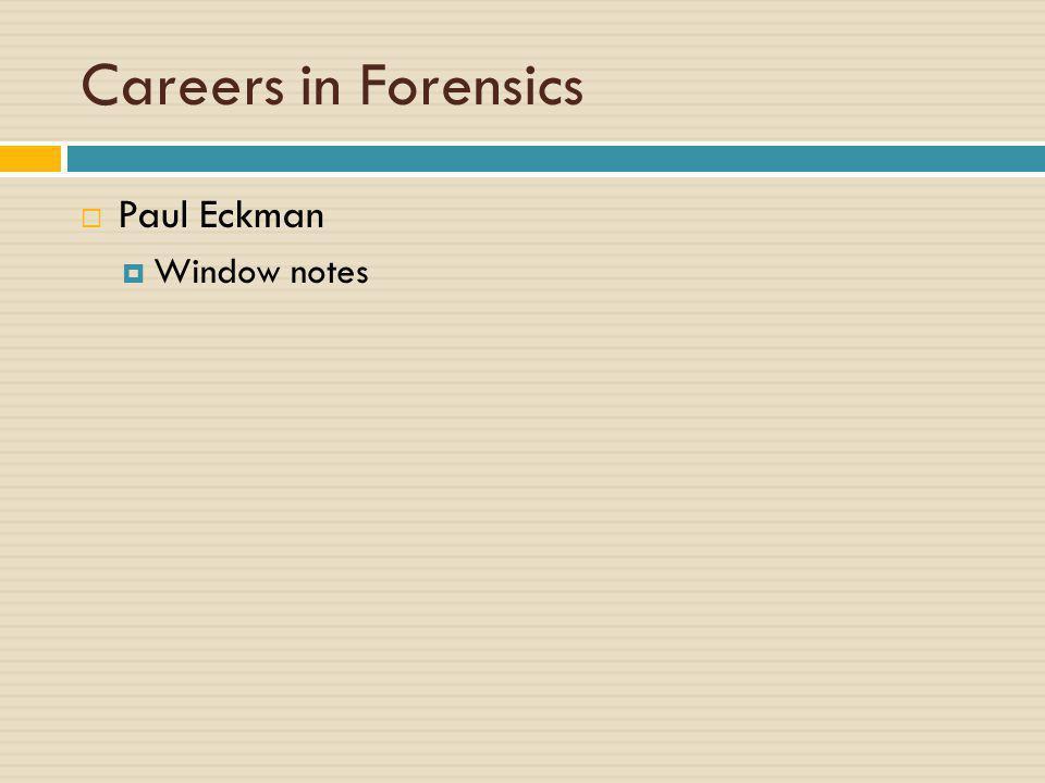 Careers in Forensics  Paul Eckman  Window notes