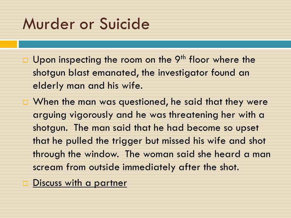 Murder or Suicide  Upon inspecting the room on the 9 th floor where the shotgun blast emanated, the investigator found an elderly man and his wife.