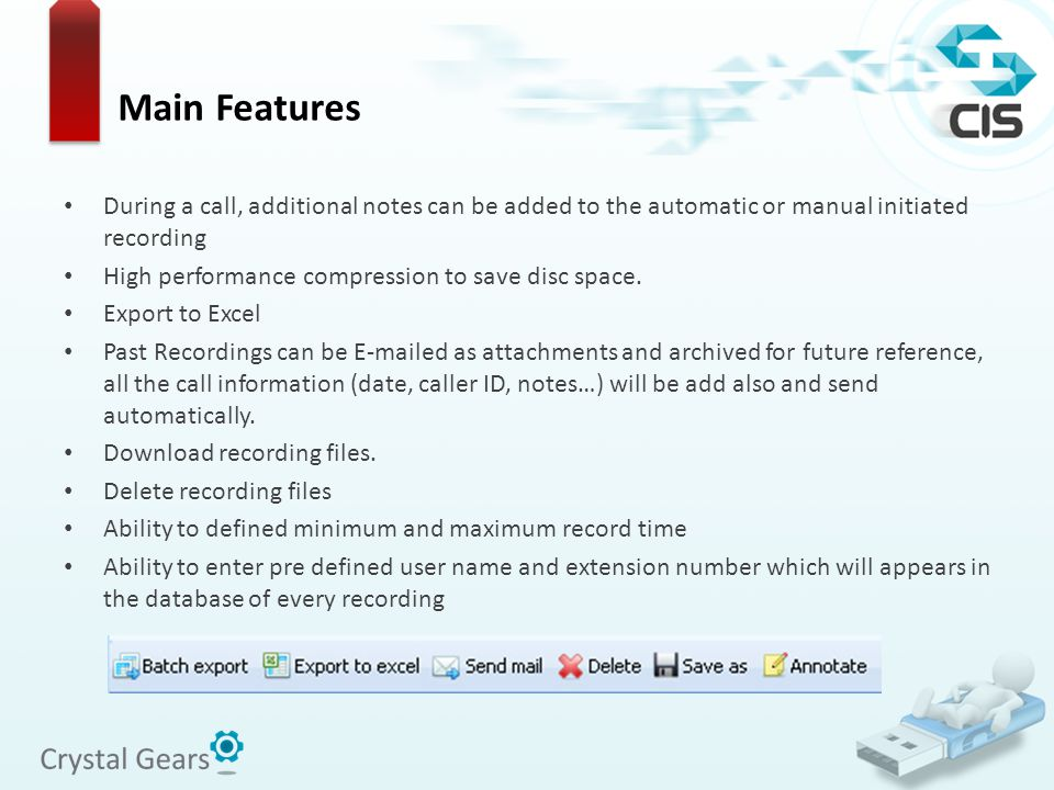 During a call, additional notes can be added to the automatic or manual initiated recording High performance compression to save disc space. Export to