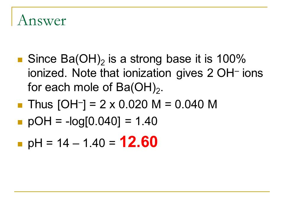 Answer Since Ba(OH) 2 is a strong base it is 100% ionized.