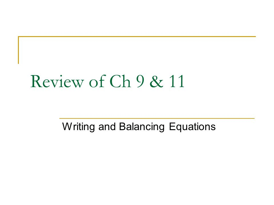Review of Ch 9 & 11 Writing and Balancing Equations