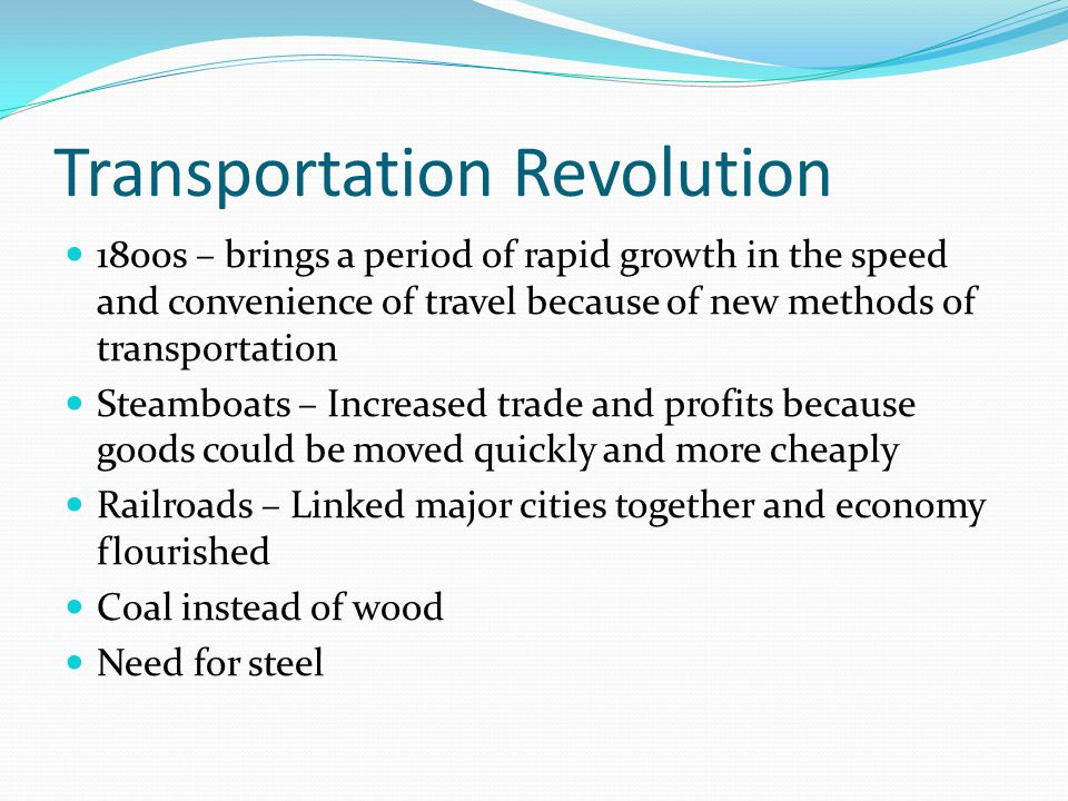 Transportation Revolution 1800s – brings a period of rapid growth in the speed and convenience of travel because of new methods of transportation Stea