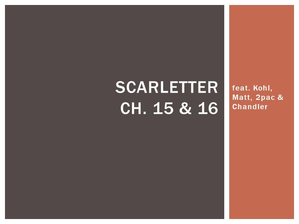 feat. Kohl, Matt, 2pac & Chandler SCARLETTER CH. 15 & 16