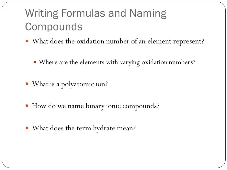 Writing Formulas and Naming Compounds What does the oxidation number of an element represent.