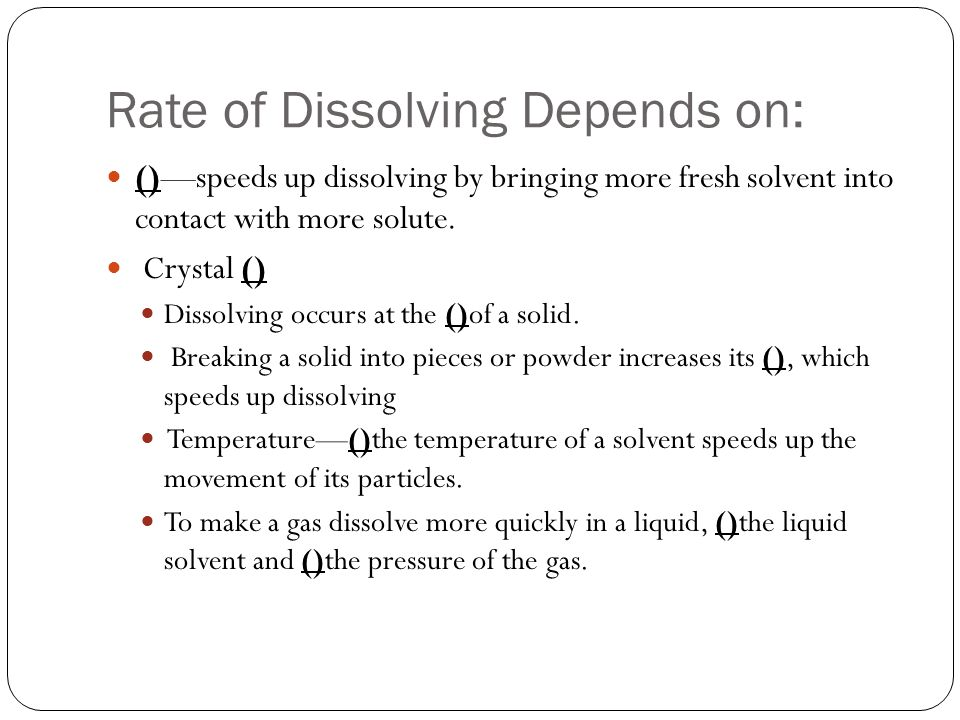 Rate of Dissolving Depends on: ()—speeds up dissolving by bringing more fresh solvent into contact with more solute. Crystal () Dissolving occurs at t