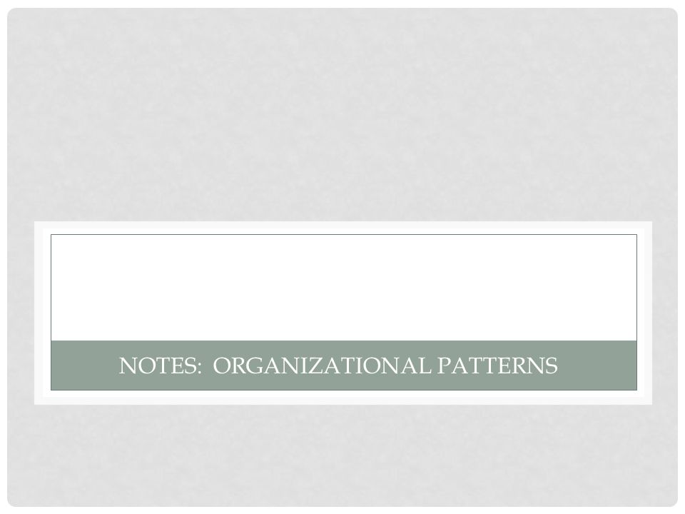 NOTES: ORGANIZATIONAL PATTERNS