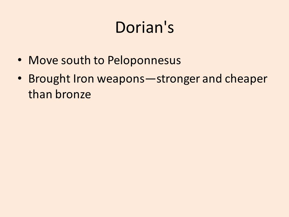 Dorian's Move south to Peloponnesus Brought Iron weapons—stronger and cheaper than bronze