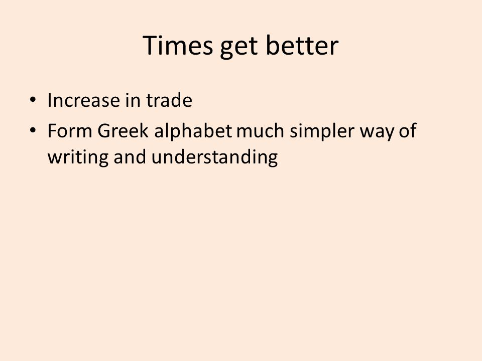 Times get better Increase in trade Form Greek alphabet much simpler way of writing and understanding