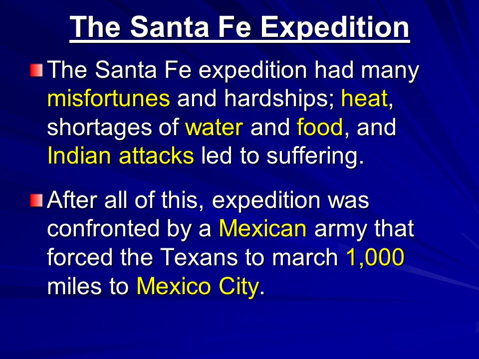 The Santa Fe Expedition The Santa Fe expedition had many misfortunes and hardships; heat, shortages of water and food, and Indian attacks led to suffering.