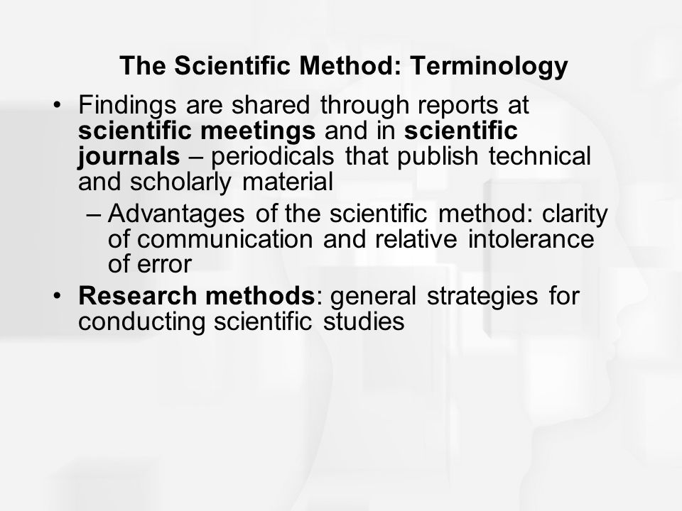The Scientific Method: Terminology Findings are shared through reports at scientific meetings and in scientific journals – periodicals that publish te