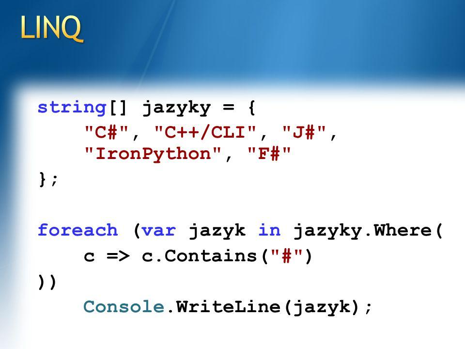 string[] jazyky = { C# , C++/CLI , J# , IronPython , F# }; foreach (var jazyk in jazyky.Where( c => c.Contains( # ) )) Console.WriteLine(jazyk);