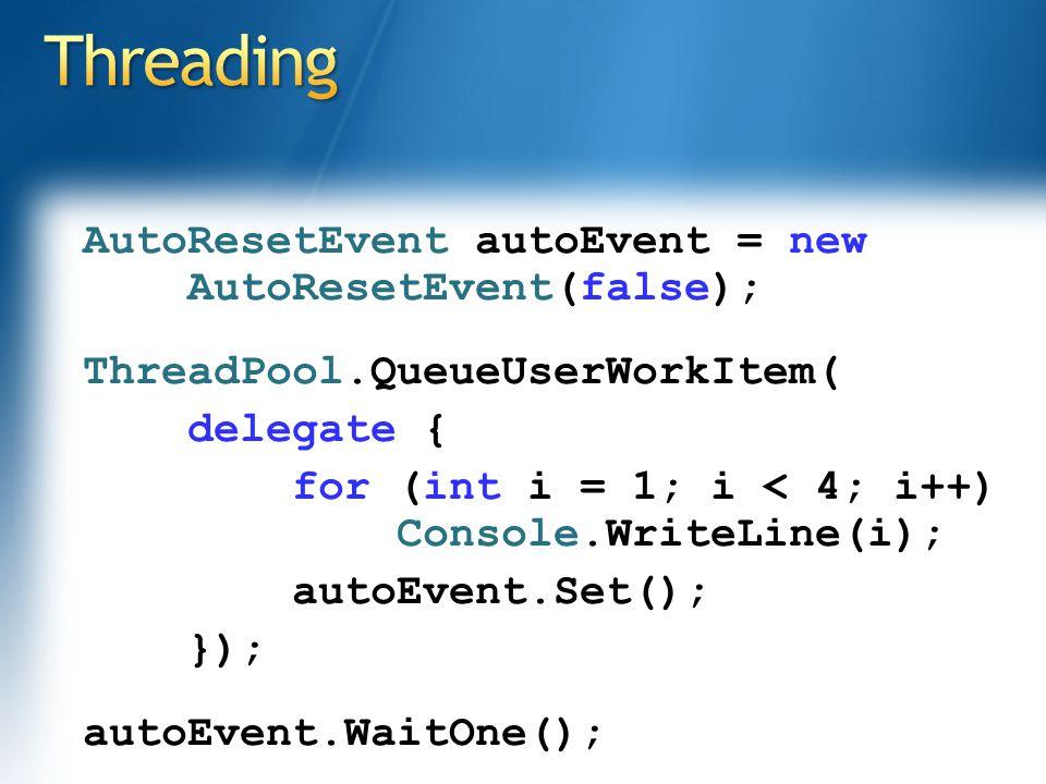 AutoResetEvent autoEvent = new AutoResetEvent(false); ThreadPool.QueueUserWorkItem( delegate { for (int i = 1; i < 4; i++) Console.WriteLine(i); autoEvent.Set(); }); autoEvent.WaitOne();