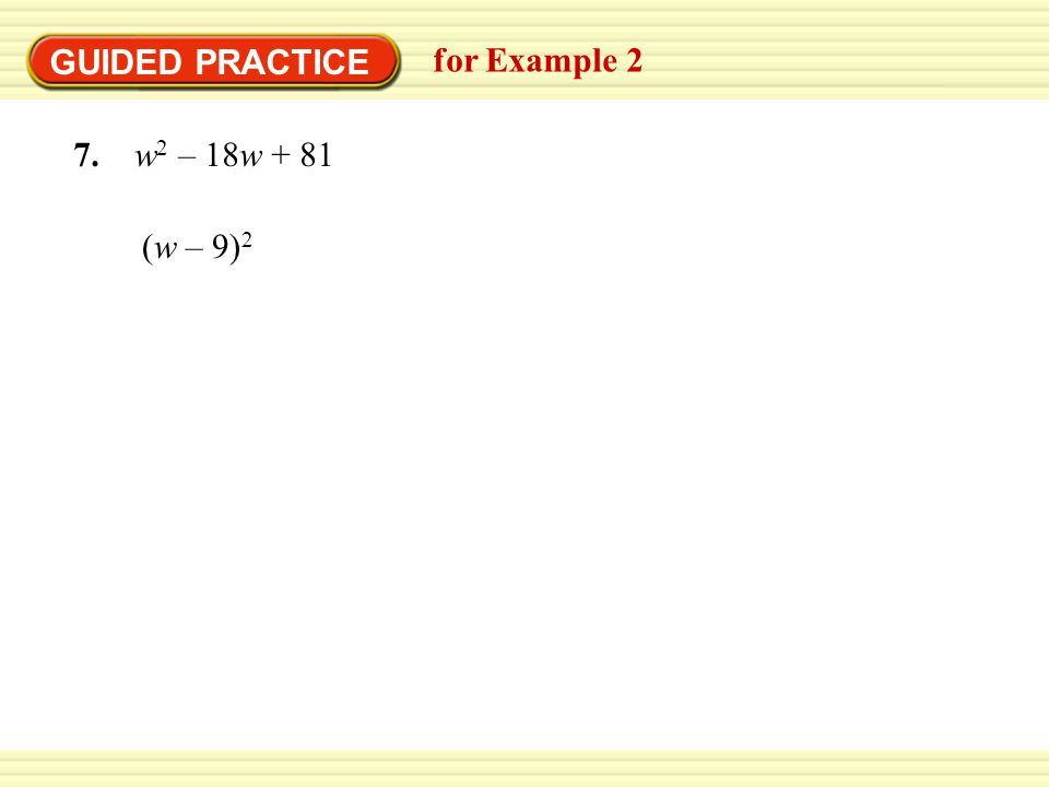 GUIDED PRACTICE for Examples 1 and 2 GUIDED PRACTICE 3. 4u 2 + 12u + 5 (2u + 1)(2u + 5) ANSWER