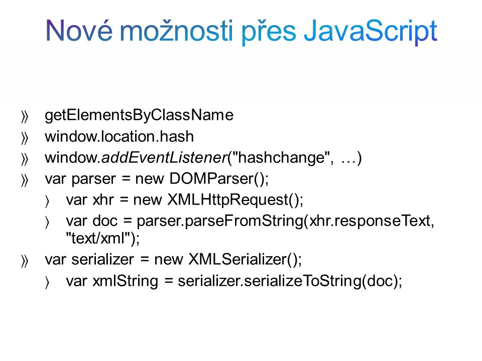  getElementsByClassName  window.location.hash  window.addEventListener( hashchange , …)  var parser = new DOMParser();  var xhr = new XMLHttpRequest();  var doc = parser.parseFromString(xhr.responseText, text/xml );  var serializer = new XMLSerializer();  var xmlString = serializer.serializeToString(doc);