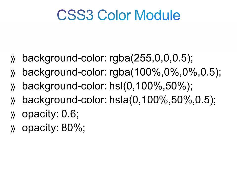  background-color: rgba(255,0,0,0.5);  background-color: rgba(100%,0%,0%,0.5);  background-color: hsl(0,100%,50%);  background-color: hsla(0,100%,50%,0.5);  opacity: 0.6;  opacity: 80%;