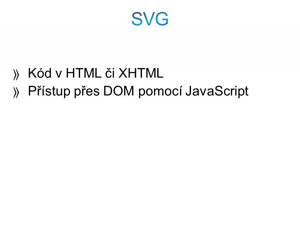  Kód v HTML či XHTML  Přístup přes DOM pomocí JavaScript