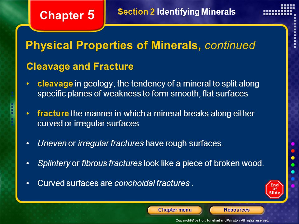 Copyright © by Holt, Rinehart and Winston. All rights reserved. ResourcesChapter menu Section 2 Identifying Minerals Chapter 5 Physical Properties of