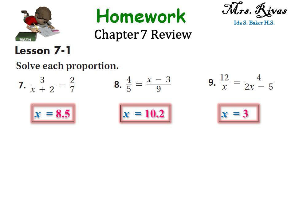 Chapter 7 Review Mrs. Rivas Ida S. Baker H.S. x = 8.5 x = 10.2 x = 3
