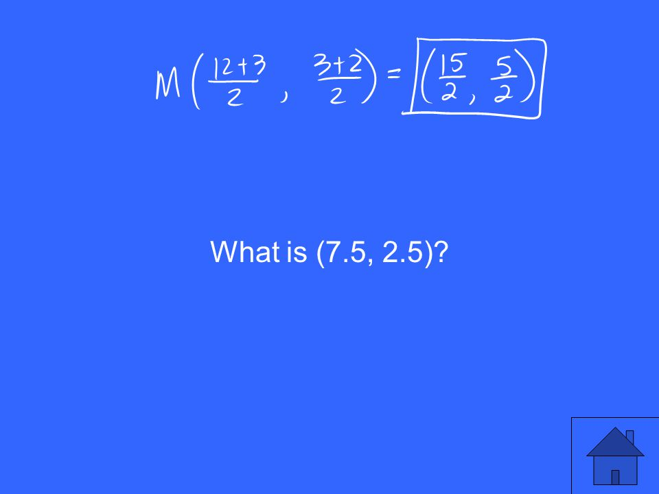 What is (7.5, 2.5)