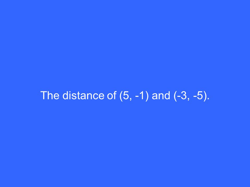 The distance of (5, -1) and (-3, -5).